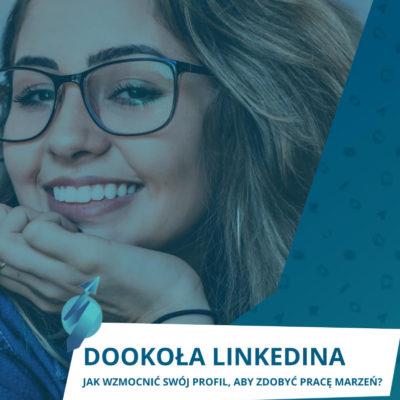 Dookoła LinkedIna – jak wzmocnić swój profil, aby zdobyć pracę marzeń?