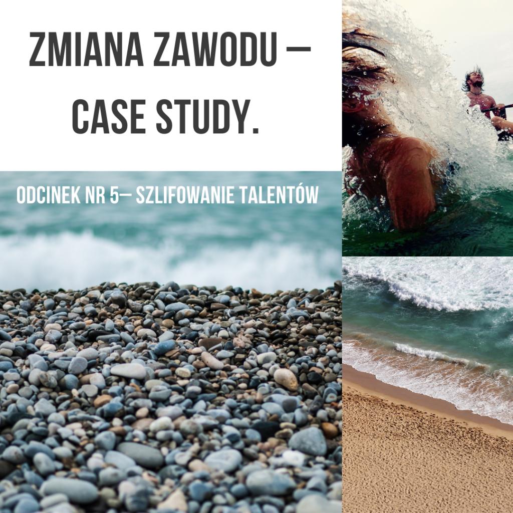 ZMIANA ZAWODU – CASE STUDY. ODCINEK NR 5 – SZLIFOWANIE TALENTÓW