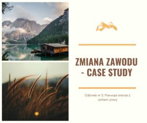 ZMIANA ZAWODU – CASE STUDY. ODCINEK NR 3 – PIERWSZE STARCIE Z RYNKIEM PRACY